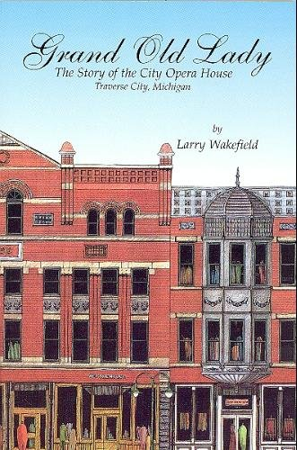 Grand Old Lady: The Story of the City Opera House, Traverse City, Michigan (0961890355) by Lawrence Wakefield