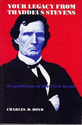 Your Legacy from Thaddeus Stevens: Republican of the First Kind