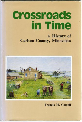 crossroads in time, history of carlton county, minnesota: francis m carroll, Illustrated by ...