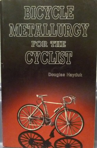 9780961897703: Bicycle Metallurgy for the Cyclist