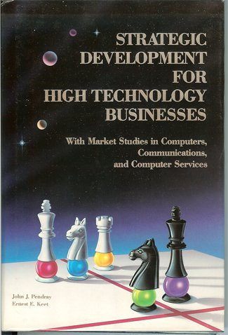 Strategic Development For High Technology Businesses With Market Studies in Computers, ...