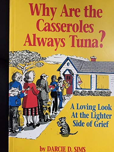 9780961899516: Why Are the Casseroles Always Tuna? A Loving Look at the Lighter Side of Grief