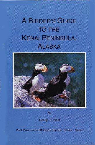 9780961902629: A birder's guide to the Kenai Peninsula, Alaska: From Portage to Seward, Kenai, Soldotna, Homer, and Kachemak Bay; the Chiswell and Barren Islands