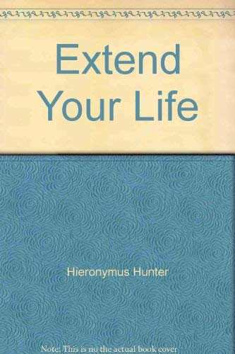 Extend Your Life (The Handbook of Natural Health A Thru Z)