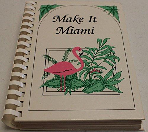 9780961905408: Make it Miami: A cookbook