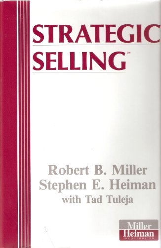 Strategic Selling : The Unique Sales System Proven Successful By America's Best Companies