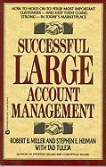 Successful Large Account Management: How to Hold on to Your Most Important Customers-And Keep Them Going Strong in Today's Marketplace (0961907320) by Robert B. Miller; Stephen E. Heiman; Tad Tuleja