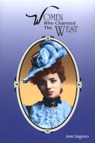Women Who Charmed the West.: Seagraves, Anne.