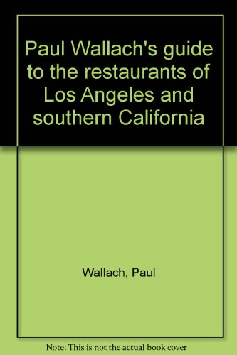 Paul Wallach's guide to the restaurants of Los Angeles and southern California: Paul Wallach