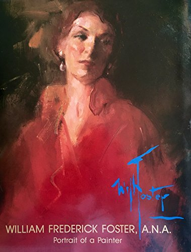 9780961916107: William Frederick Foster, A. N. A.: Portrait of a Painter