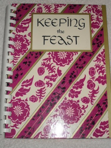 9780961916602: Keeping the Feast: A Celebration of Family Cooking