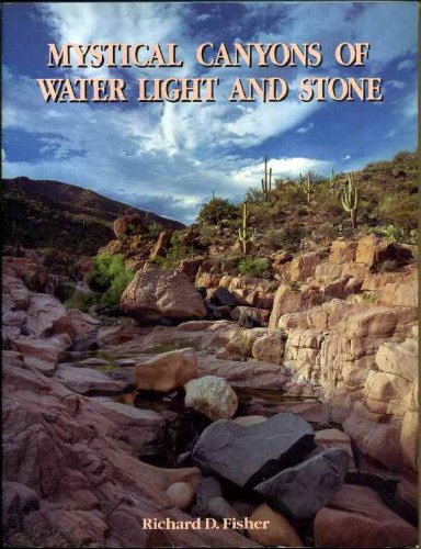 Mystical Canyons of Water, Light and Stone: Richard D Fisher