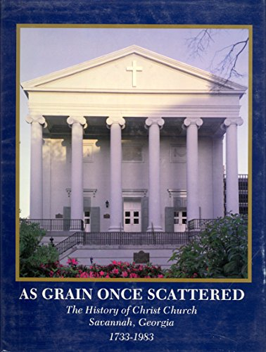 9780961927004: As grain once scattered: The history of Christ Church, Savannah, Georgia, 1733-1983