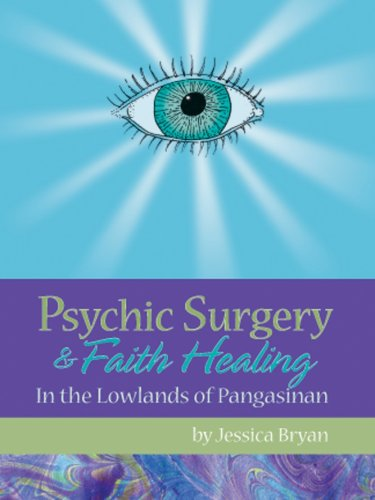 Psychic Surgery & Faith Healing: In the: Bryan, Jessica