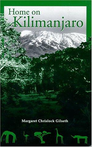 Home on Kilimanjaro: Gilseth, Margaret Chrislock