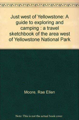 Just west of Yellowstone: A guide to exploring and camping : a travel sketchbook of the area west ...