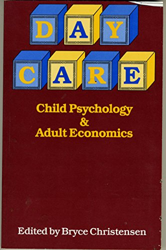 Day Care: Child Psychology and Adult Economics: Christensen, Bryce, Editor