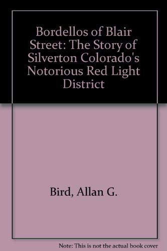 9780961938208: Bordellos of Blair Street: The Story of Silverton Colorado's Notorious Red Light District