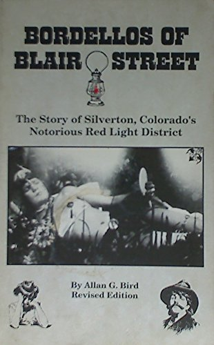 9780961938215: Bordellos of Blair Street: The story of Silverton, Colorado's notorious red light district