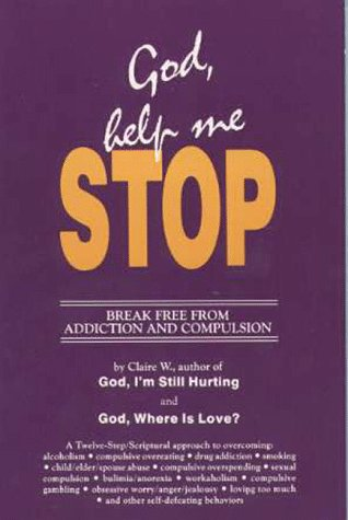 9780961938321: God, Help Me Stop!: Break Free from Addiction and Compulsion