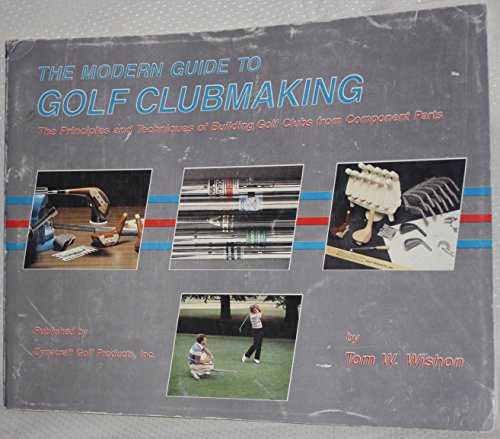 The modern guide to golf clubmaking: The: Wishon, Tom W
