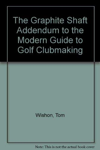 9780961941321: The Graphite Shaft Addendum to the Modern Guide to Golf Clubmaking