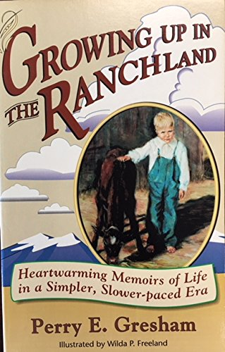 Growing Up in the Ranchland: Heartwarming Memoirs of Life in a Simpler, Slower-Paced Era