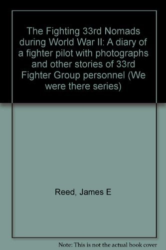 9780961945503: The Fighting 33rd Nomads during World War II: A diary of a fighter pilot with photographs and other stories of 33rd Fighter Group personnel (We were there series)