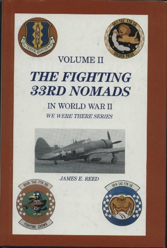 9780961945510: The Fighting 33rd Nomads during World War II: A diary of a fighter pilot with photographs and other stories of 33rd Fighter Group personnel (We were there series)