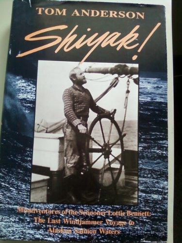 9780961947491: Shiyak!: Misadventures of the Schooner Lottie Bennett : The Last Windjammer Voyage to Alaskan Salmon Waters