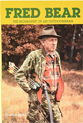 9780961948016: Fred Bear The Biography of an Outdoorsman