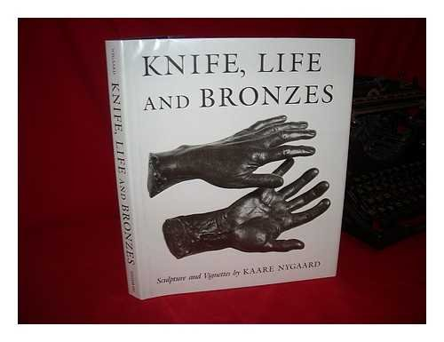 Knife, Life and Bronzes: Sculpture and Vignettes: Nygaard, Kaare