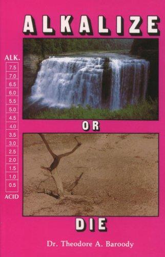 Alkalize or Die: Superior Health Through Proper Alkaline-Acid Balance