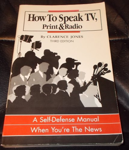 How to Speak TV, Print & Radio: A Self-Defense Manual When You're the News: Video ...