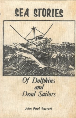 Sea Stories of Dolphins and Dead Sailors (Book I): Barrett, John Paul