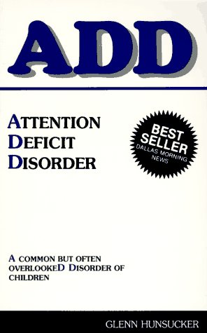 Attention Deficit Disorder: A Common but Often: Hunsucker, Glenn