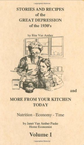 9780961966317: Stories and Recipes of the Great Depression of the 1930's and More From Your Kitchen Today, Vol. 1 (Stories & Recipes of the Great Depression)