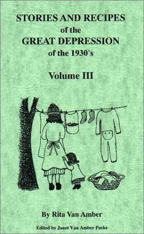 Stories and Recipes of the Great Depression of the 1930's, Volume III: Janet Van Amber Paske; ...