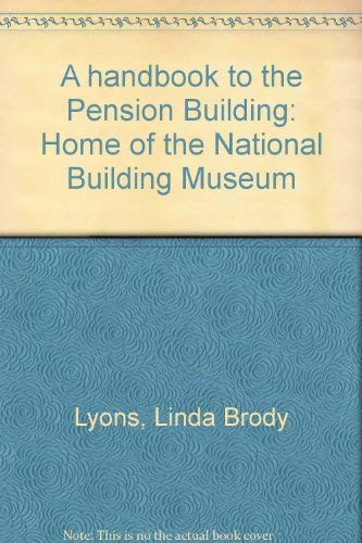 9780961975210: A handbook to the Pension Building: Home of the National Building Museum