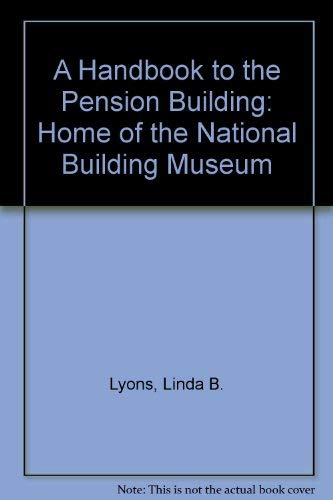 9780961975227: A Handbook to the Pension Building: Home of the National Building Museum