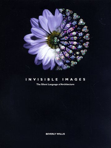 Invisible Images: The Silent Language of Architecture and the Selected Works of Beverly Willis.: ...
