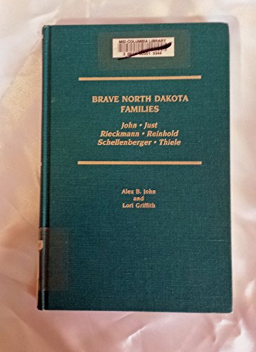 Brave North Dakota Families: A Family Story and a Genealogy of the John, Just, Rieckmann, Reinhold,...