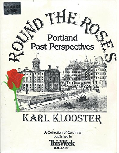 Round the Roses : Portland Past Perspectives: Karl T. Klooster