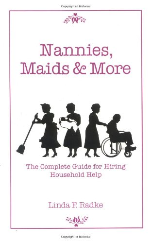 9780961985325: Nannies, Maids & More: The Complete Guide for Hiring Household Help