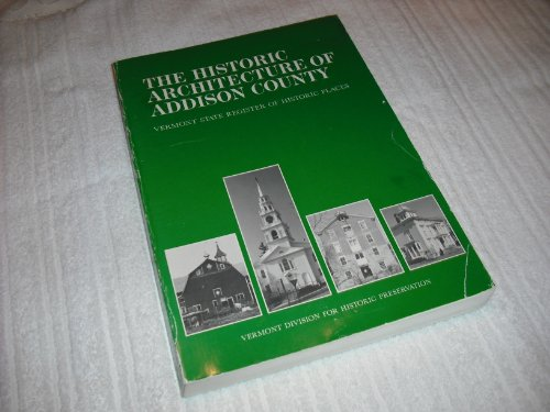 The Historic Architecture of Addison County: Including a Listing of the Vermont State Register of ...