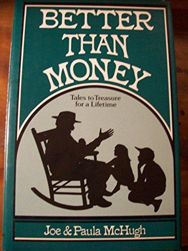 Better Than Money : Tales to Treasure for a Lifetime: McHugh, Joe; McHugh, Paula (illustrator)