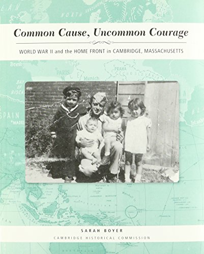 Common Cause, Uncommon Courage: World War II and the Home Front in Cambridge, Massachusetts (SIGNED)
