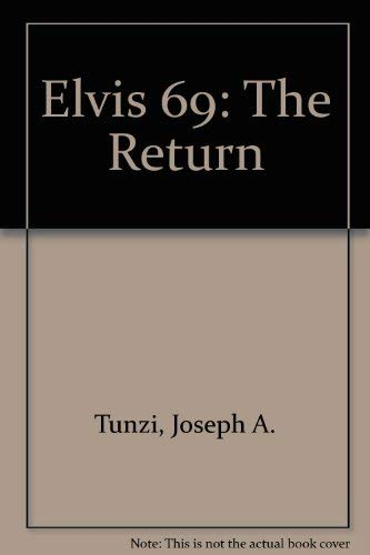 Elvis 69: The Return: Tunzi, Joseph A.
