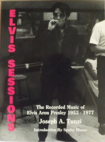 Elvis Sessions: The Recorded Music of Elvis (0962008354) by Joseph A. Tunzi