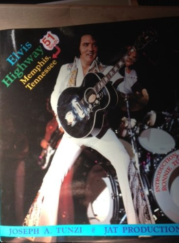 Elvis Highway 51 South Memphis, Tennessee: Featuring the June 10, 1975 and the July 5, 1976 Concerts at the Mid-South Coliseum (9780962008382) by Joseph A. Tunzi; Ken Ross